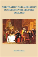 Arbitration and Mediation in Seventeenth-Century England