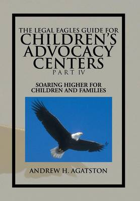 Legal Eagles Guide for Children's Advocacy Centers Part IV