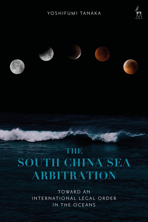 The South China Sea Arbitration  Toward an International Legal Order in the Oceans