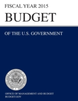 Budget of the U.S. Government Fiscal Year 2015 (Budget of the United States Government)