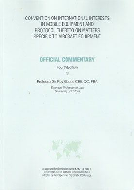 Convention on International Interests in Mobile Equipment and Protocol thereto on Matters Specific to Aircraft Equipment: Official Commentary 4th ed