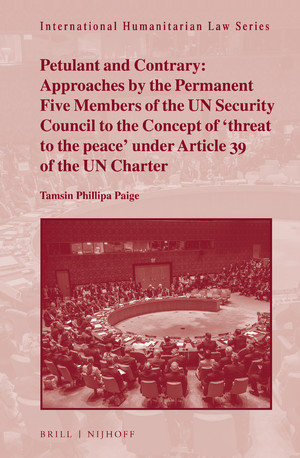 Petulant and Contrary: Approaches by the Permanent Five Members of the UN Security Council to the Concept of threat to the peace under Article 39 of the UN Charter