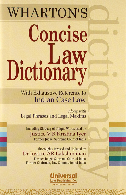 Concise Law Dictionary with Exhaustive Reference to Indian Case Law along with Legal Phrases and Legal Maxims