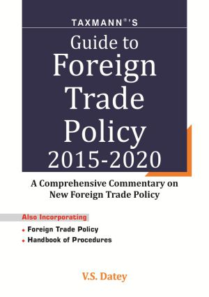 Guide to Foreign Trade Policy 2015-2020A Comprehensive Commentary on New Foreign Trade Policy