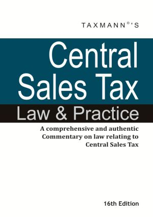 Central Sales Tax Law and PracticeA comprehensive and authentic Commentary on law relating to Central Sales Tax