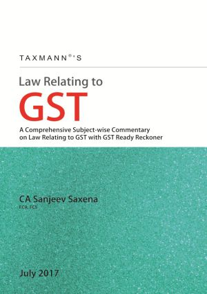 Law Relating to GSTA Comprehensive Subject wise Commentary on Law Relating to GST with GST Ready Reckoner