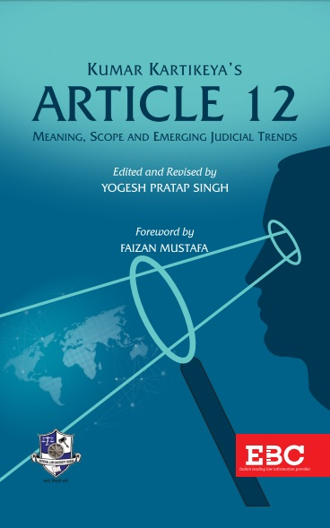 Kumar Kartikeyas Article 12, Meaning, Scope, and Emerging Judicial Trends