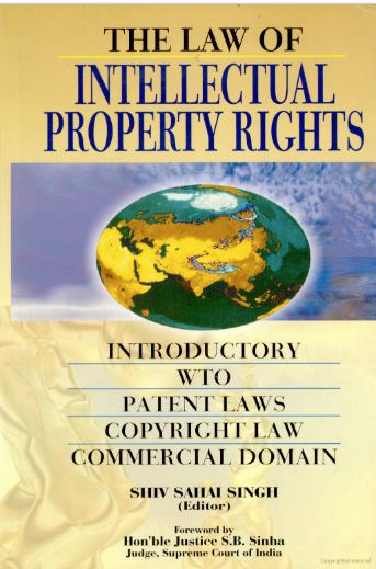 The Law of Intellectual Property Rights : Introductory, WTO, Patent Laws, Copyright Law