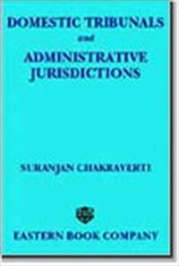 Domestic Tribunals and Administrative Jurisdictions by Suranjan Chakravarti