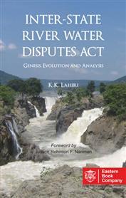 Inter-State River Water Disputes Act, Genesis, Evolution and Analysis by K K Lahiri