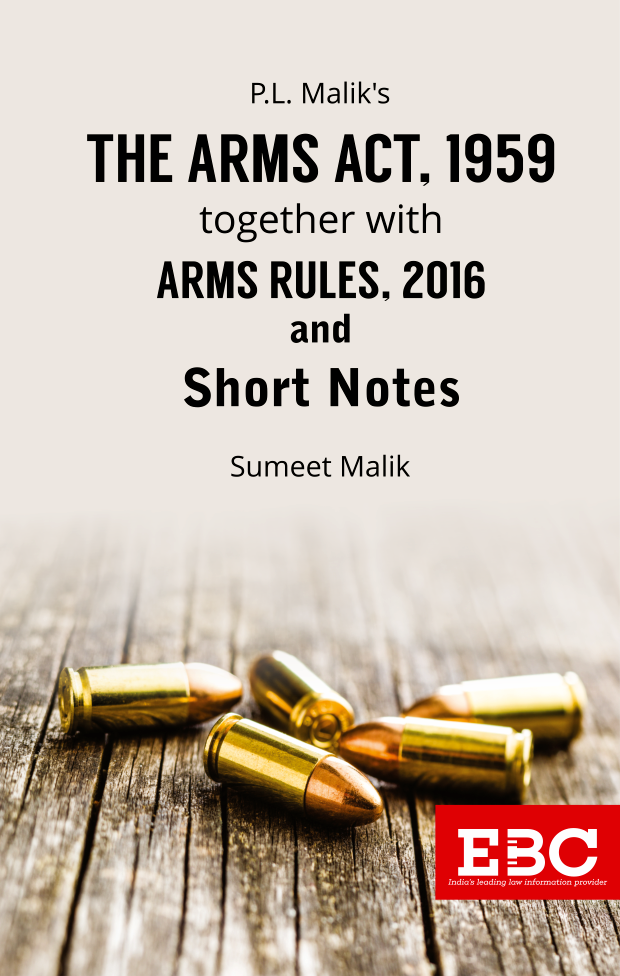 P.L. Malik's The Arms Act, 1959 together with Arms Rules, 1962