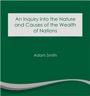 AN INQUIRY INTO THE NATURE AND CAUSES OF THE WEALTH OF NATIONS (e-book)
