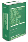 Disciplinary Action against  Industrial Employees and its Remedies by K.D. Srivastava