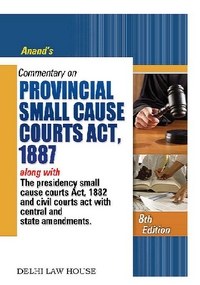 Anand's : Commentary on Provincial Small Cause Courts Act, 1887 alongwith the Presidency Small Cause Court Act, 1882 and Civil Court Act with Central and State Amendments, 8th Revised New Edn.