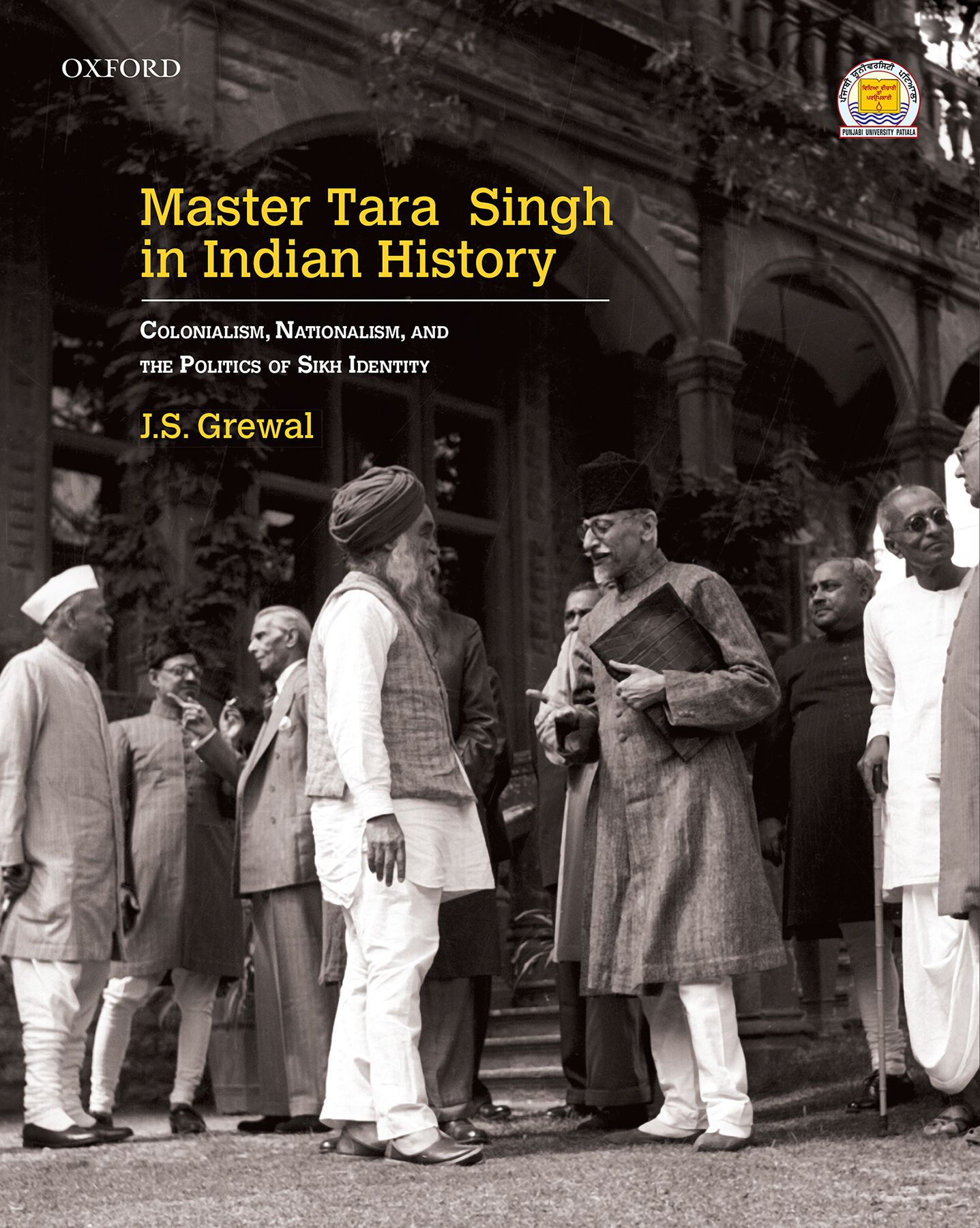 Master Tara Singh in Indian History - Subtitle Colonialism, Nationalism, and the Politics of Sikh Identity