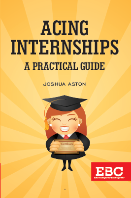 Acing Internships - A Practical Guide