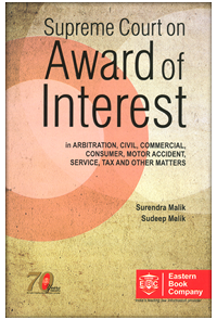 Supreme Court on Award of Interest  in Arbitration, Civil, Commercial, Consumer, Motor Accident, Service, Tax and Other Matters by Surendra Malik and Sudeep Malik