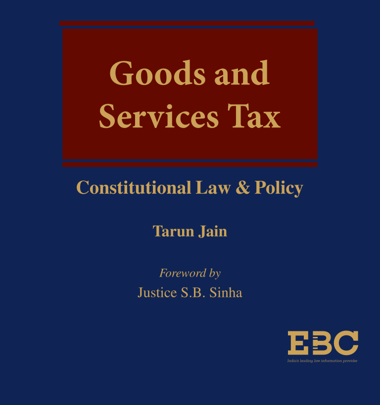 Goods And Services Tax - Constitutional Law and Policy by  Tarun Jain