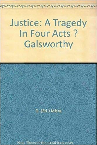 Justice: A Tragedy in Four Acts Galsworthy