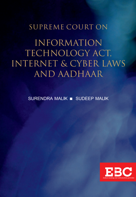 Supreme Court on Information Technology Act, Internet & Cyber Laws and Aadhaar (1950 to 2019*)