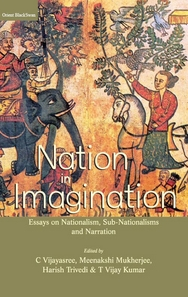 Nation in Imagination: Essays on Nationalism, Sub-Nationalisms and Narration