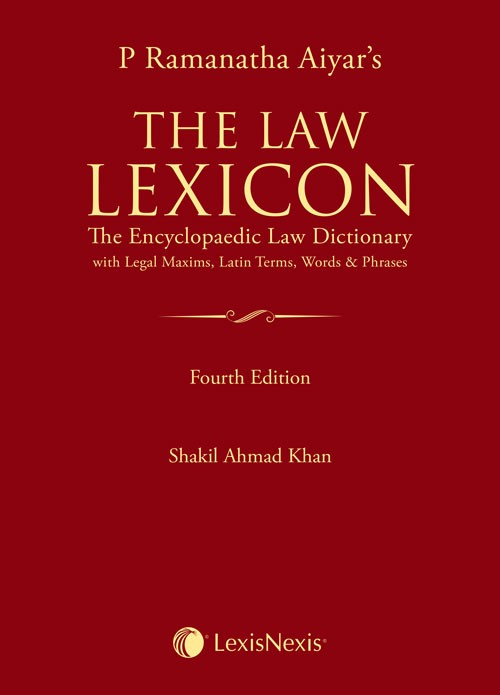 P Ramanatha Aiyar's The Law Lexicon - The Encyclopaedic Law Dictionary with Legal Maxims, Latin Terms, Words & Phrases