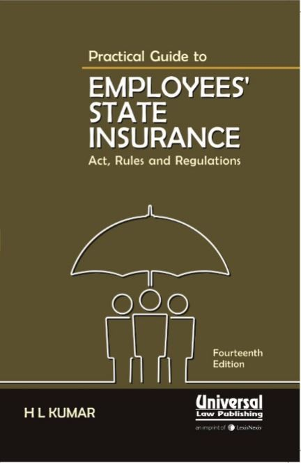 PRACTICAL GUIDE TO EMPLOYEES STATE INSURANCE - ACT, RULES & REGULATIONS