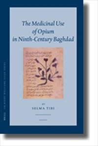 The Medicinal Use of Opium in Ninth-Century Baghdad
