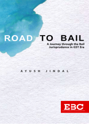ROAD TO BAIL A Journey through the Bail Jurisprudence in GST Era