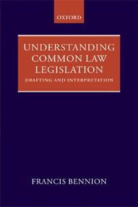 Understanding Common Law Legislation: Drafting and Interpretation by F.A.R. Bennion