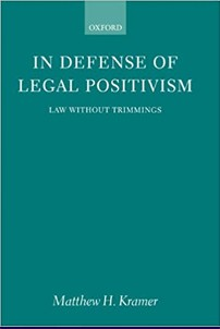In Defence of Legal Positivism:  Law Without Trimmings by Matthew H. Kramer