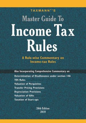 Master Guide To Income Tax RulesA Rule-wise Commentary on Income-tax Rules