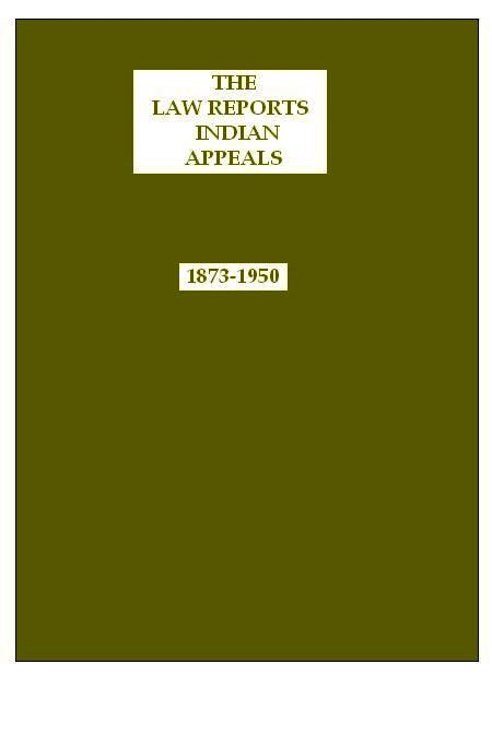 Law Reports : Indian Appeals (1873-1950) Inclusive of 1 Supp. & 1 Digest in 79 Volumes, Per Set
