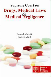Supreme Court on DRUGS, MEDICAL LAWS AND MEDICAL NEGLIGENCE (Covering case law since 1950 till date) by Surendra Malik and Sudeep Malik