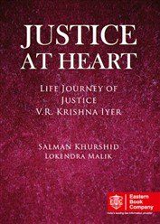 Justice at Heart- Life Journey of Justice V.R. Krishna Iyer by Salman Khurshid and Lokendra Malik