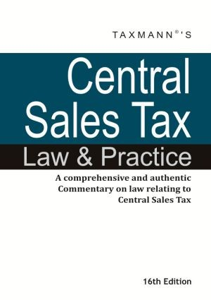 Central Sales Tax Law and Practice - A comprehensive and authentic Commentary on law relating to Central Sales Tax