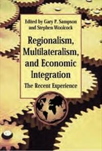 Regionalism, Multilateralism, and Economic Integration