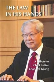 The Law in His Hands: A Tribute to Chief Justice Chan Sek Keong