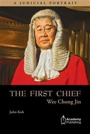 The First Chief: Wee Chong Jin - A Judicial Portrait (hardcover edition)