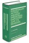 Disciplinary Action against  Industrial Employees and its Remedies