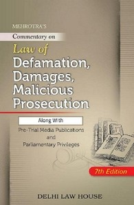 Mehrotra B.N.'s : Law of Defamation, Damages, Malicious Prosecution alongwith Pre-Trial Media Publications and Parliamentary Privileges
