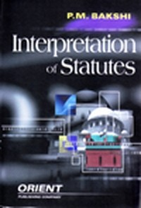 P.M. Bakshi : Statutory Interpretation of  Statutes, 1st Edn., R/P