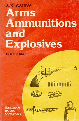 Arms Ammunitions and Explosives by A.N. Gaur