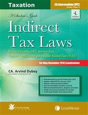Indirect Tax Laws-A Student's Guide - Excise, Custom, CST, Service Tax, Cenvat Credit Rules and Value Added Tax (VAT) [For CA Intermediate (IPC)]