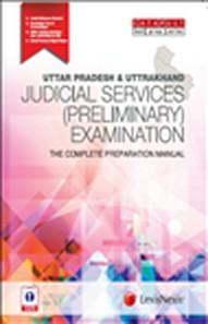 UTTAR PRADESH and UTTRAKHAND JUDICIAL SERVICES (PRELIMINARY) EXAMINATION THE COMPLETE PREPARATION MANUAL