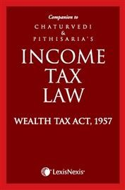Companion to Chaturvedi & Pithisaria's Income Tax Law - Wealth Tax Act, 1957