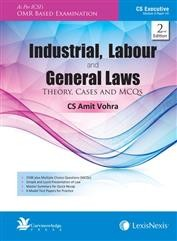Industrial, Labour and General Laws- Theory, Cases and MCQs [For CS Executive, Module II Paper VII]