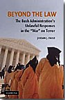 Beyond the Law   The Bush Administration's Unlawful Responses in the War on Terror