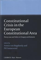 Constitutional Crisis in the European Constitutional Area: Theory, Law and Politics in Hungary and Romania