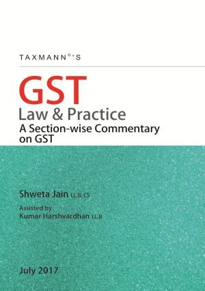 GST Law & Practice by Shweta Jain - A Section - wise Commentary on GST
